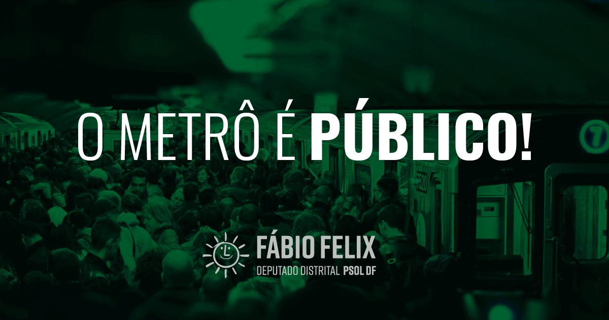 Contra a privatização do Metrô, deputado Fábio Felix cobra explicações do GDF