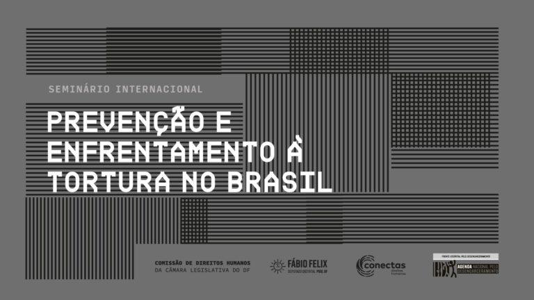 CLDF sedia Seminário Internacional de enfrentamento e prevenção à tortura