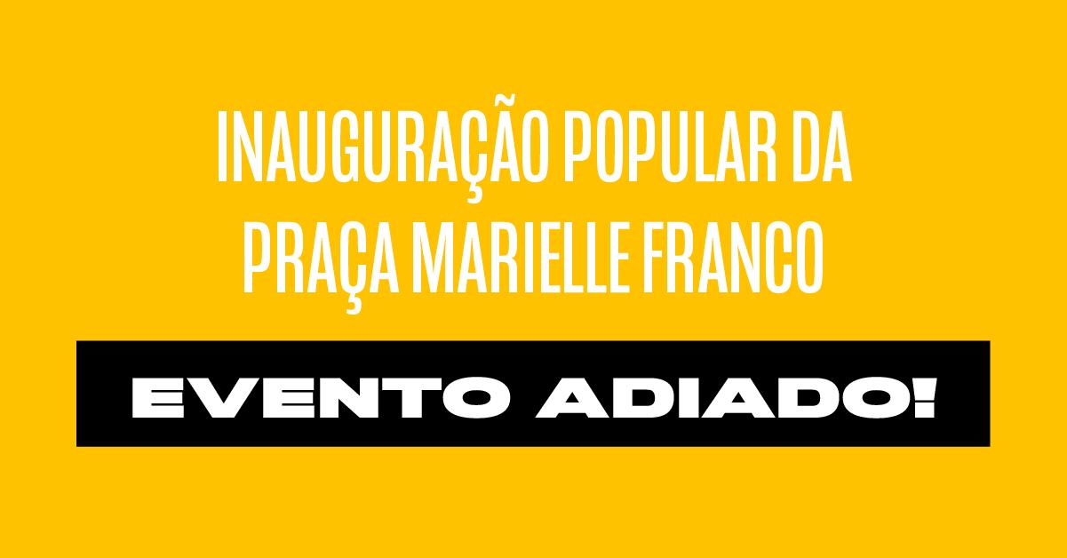 Adiamento da Inauguração Popular da Praça Marielle Franco