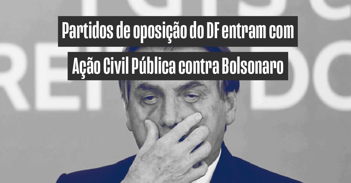Partidos de oposição entram com Ação Civil Pública contra Bolsonaro