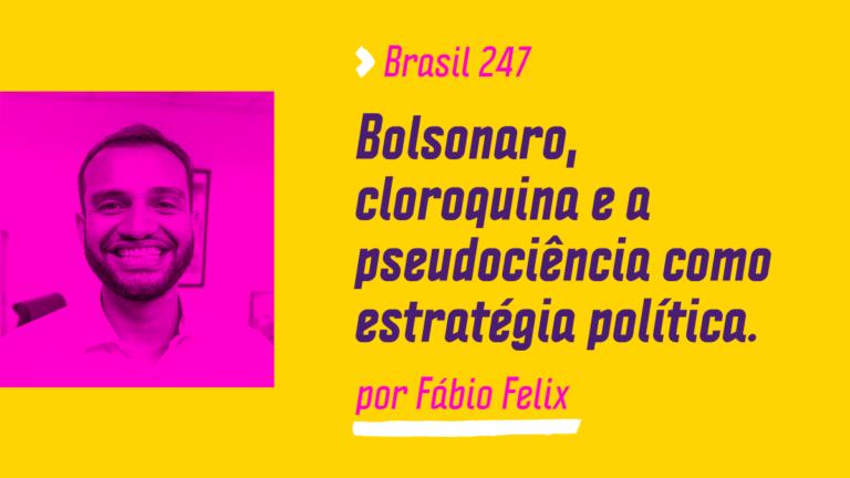 Bolsonaro, cloroquina e a pseudociência como estratégia política