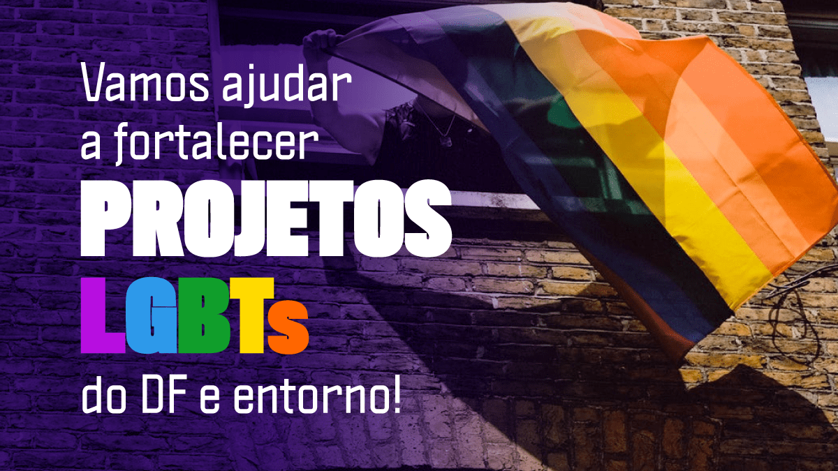 Vamos ajudar a fortalecer Projetos LGBTs do DF e entorno!