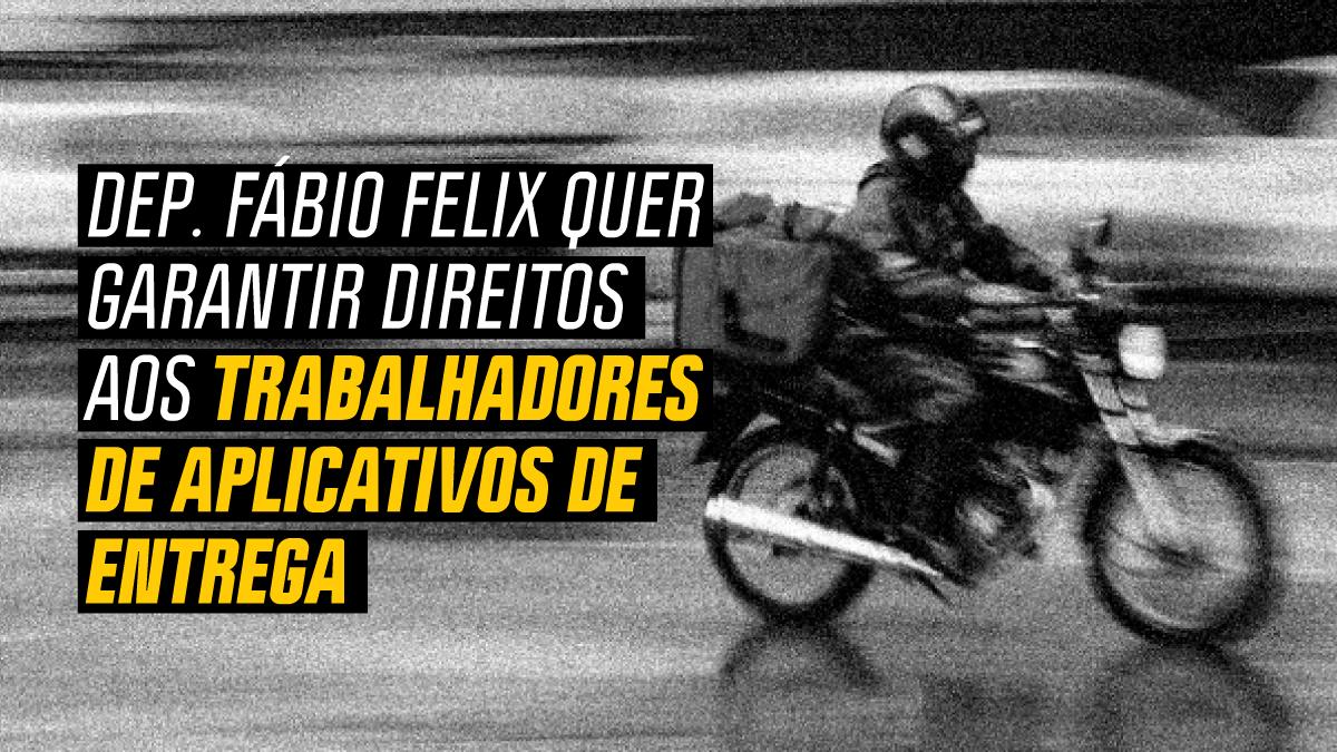 Projeto do deputado Fábio Felix quer garantir direitos aos trabalhadores de aplicativos de entrega