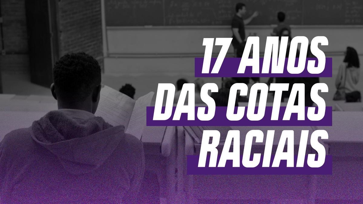 17 anos de cotas raciais no ensino superior