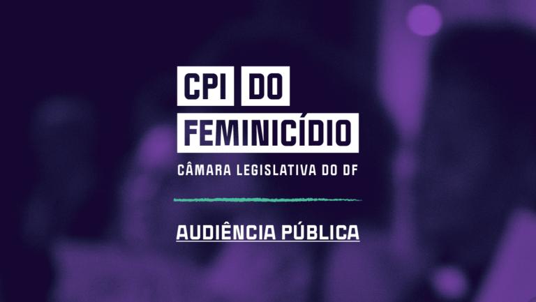 Audiência pública marca retorno da CPI do Feminicídio