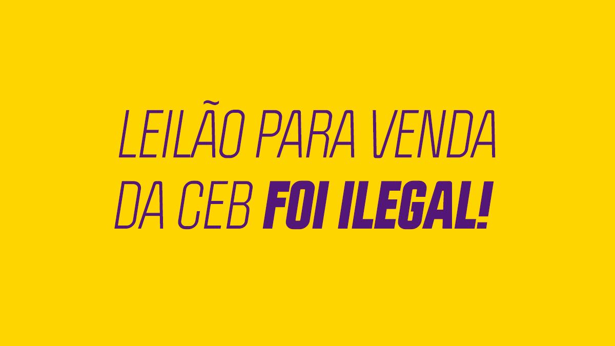 O leilão realizado para venda da CEB Distribuição foi ilegal!
