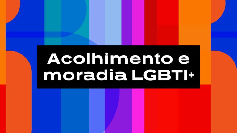 Mandato cria três casas de acolhimento LGBTI+