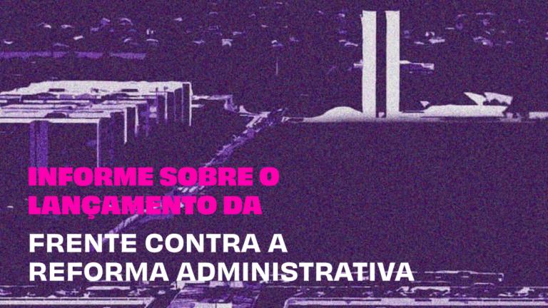 CLDF lança Frente contra a Reforma Administrativa do governo Bolsonaro