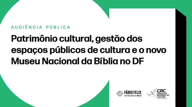 Câmara Legislativa debate Museu da Bíblia e patrimônio cultural do DF